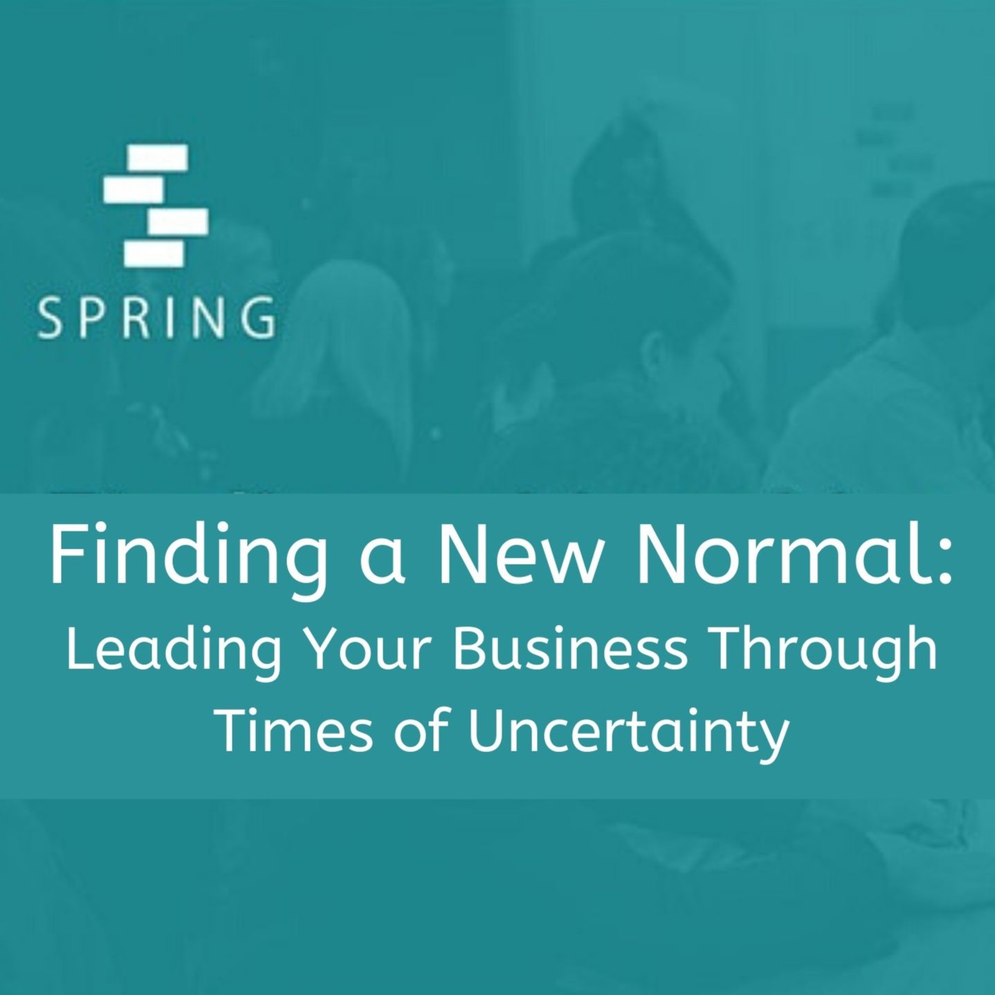 Finding A New Normal Leading Your Business Through Times Of