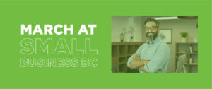 March 2021 at Small Business BC